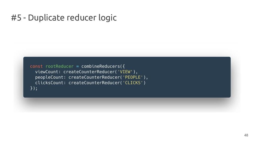 #5 - Duplicate reducer logic 48
