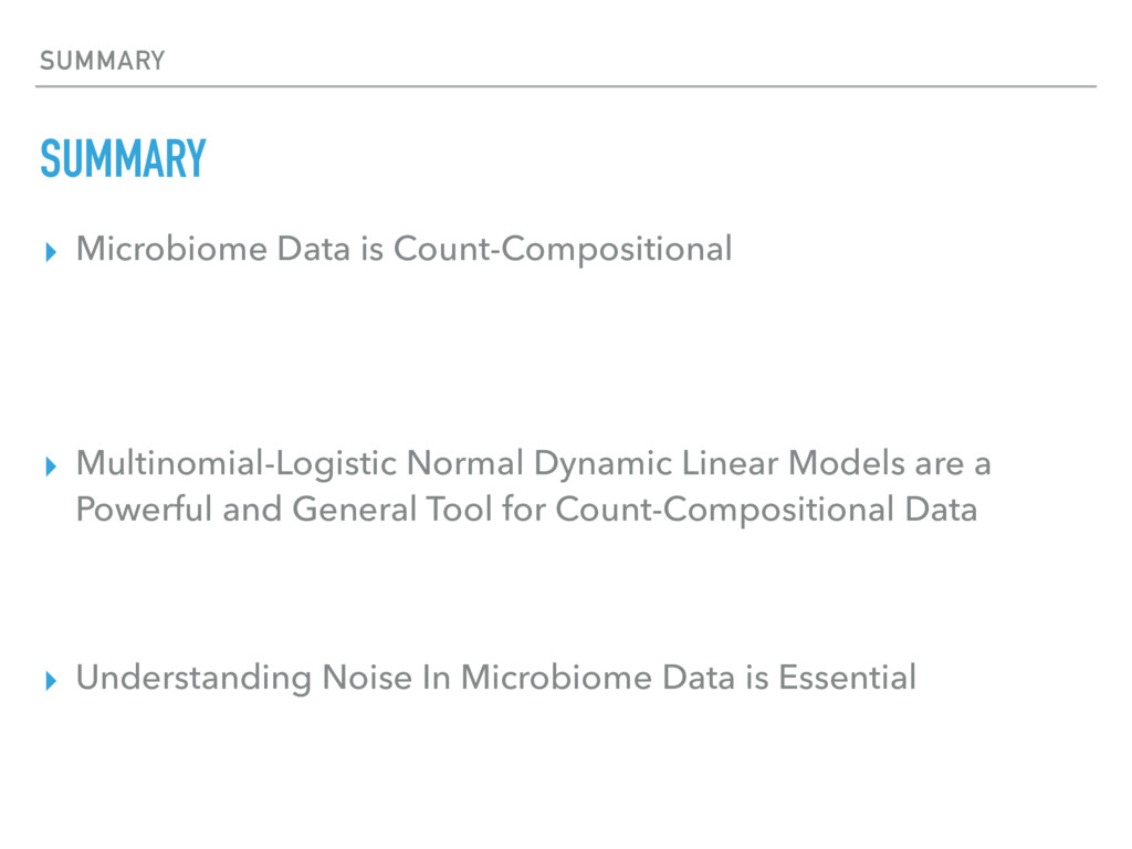 SUMMARY SUMMARY ▸ Microbiome Data is Count-Comp...