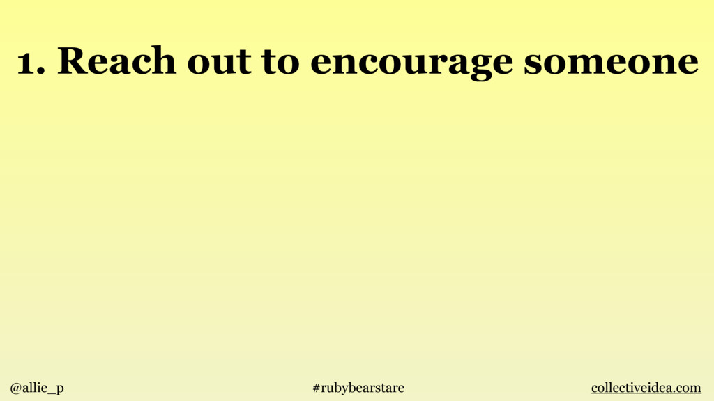 1. Reach out to encourage someone @allie_p #rub...