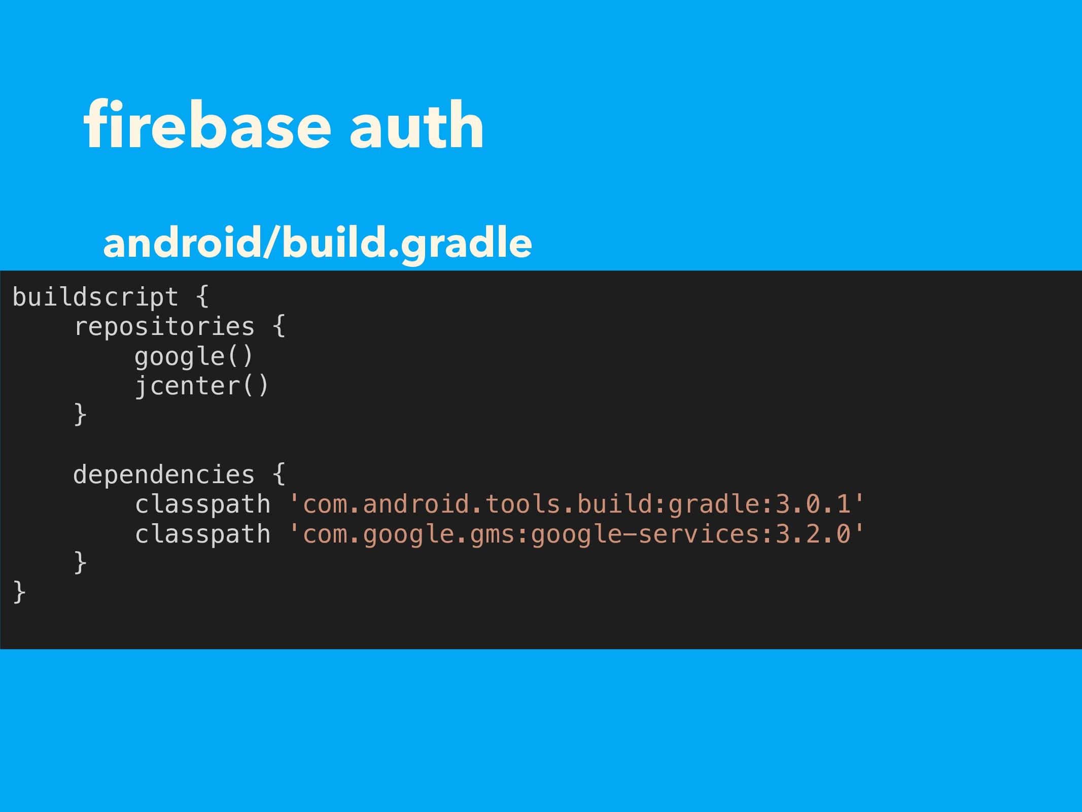 firebase auth buildscript { repositories { googl...