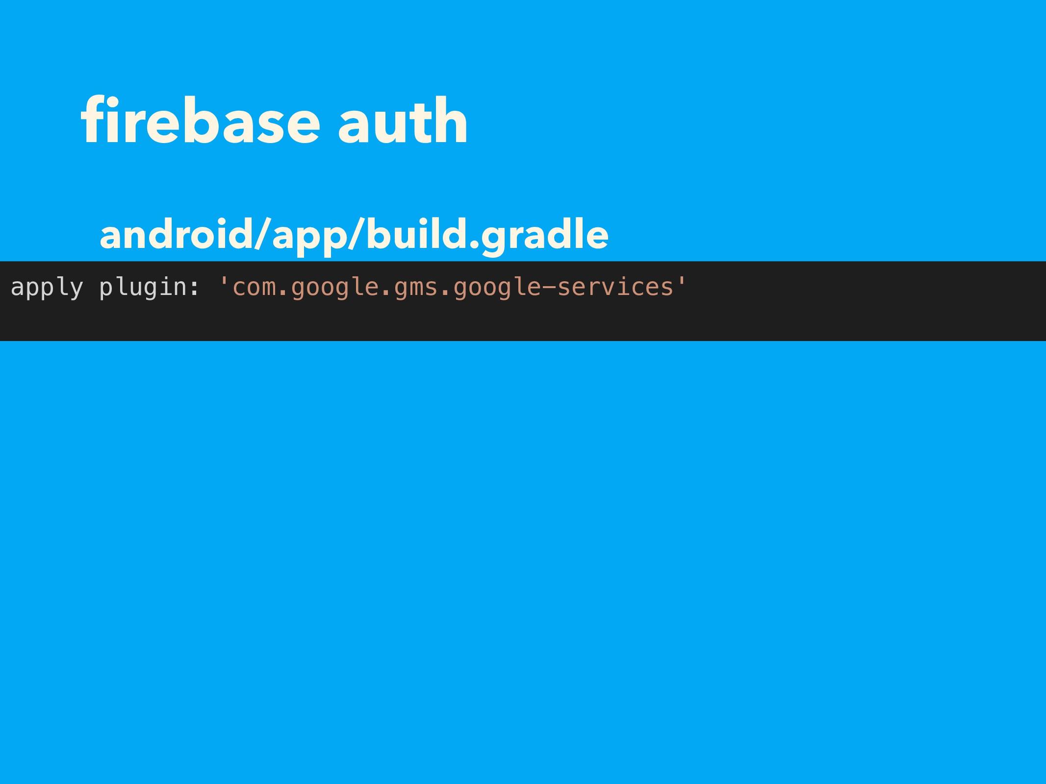 firebase auth apply plugin: 'com.google.gms.goog...