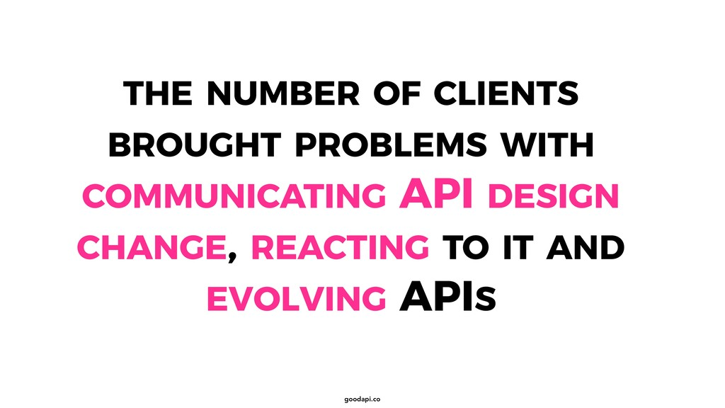 goodapi.co THE NUMBER OF CLIENTS BROUGHT PROBLE...