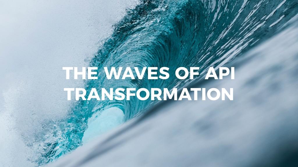 goodapi.co THE WAVES OF API TRANSFORMATION