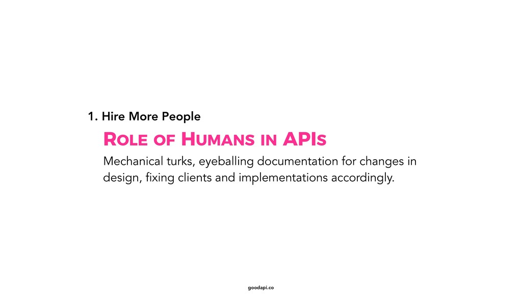 goodapi.co ROLE OF HUMANS IN APIS 1. Hire More ...