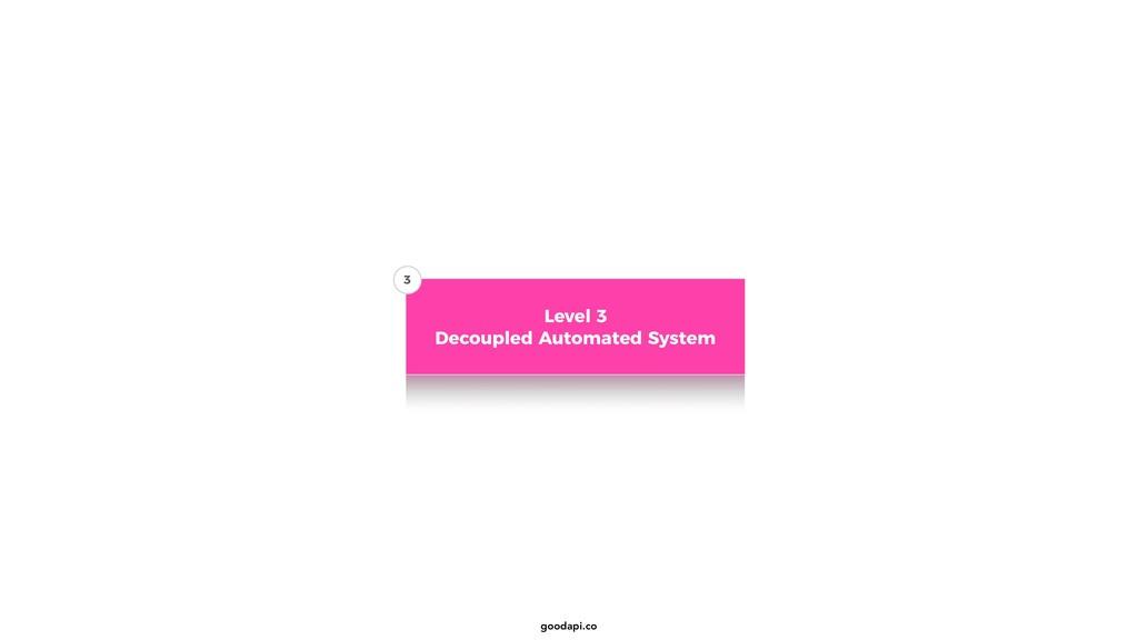 goodapi.co Level 3 Decoupled Automated System 3