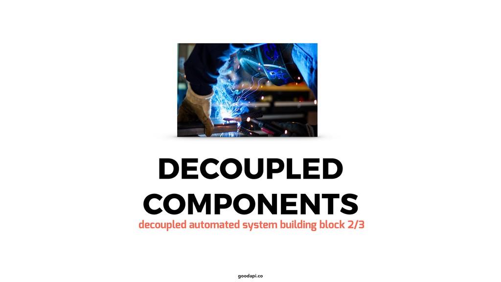 goodapi.co DECOUPLED COMPONENTS decoupled autom...