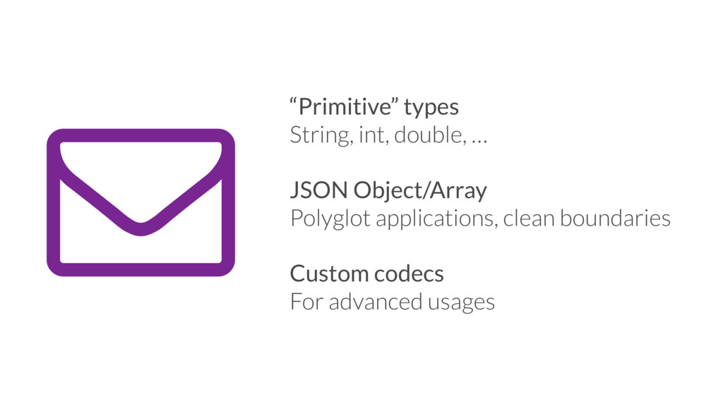 "- ""Primitive"" types String, int, double, … JSON..."