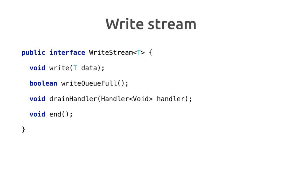 Write stream public interface WriteStream<T> {...