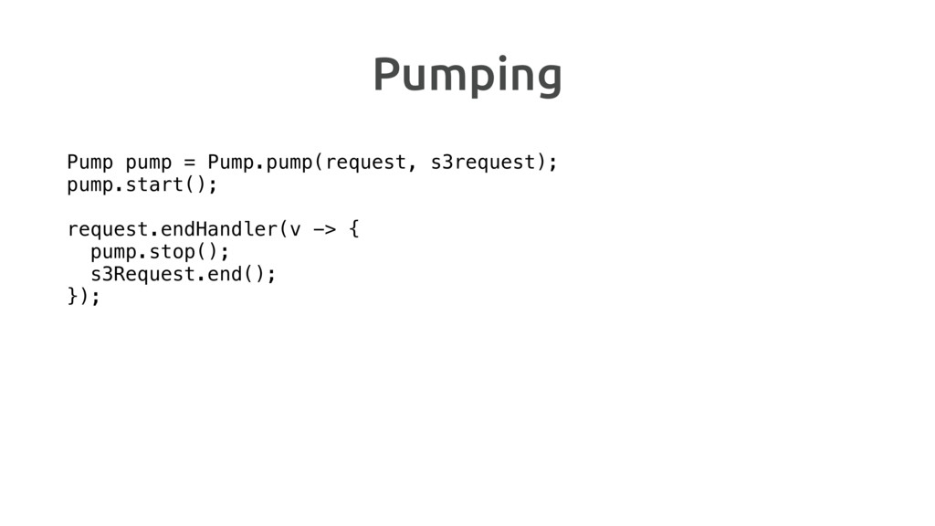 Pumping Pump pump = Pump.pump(request, s3reques...