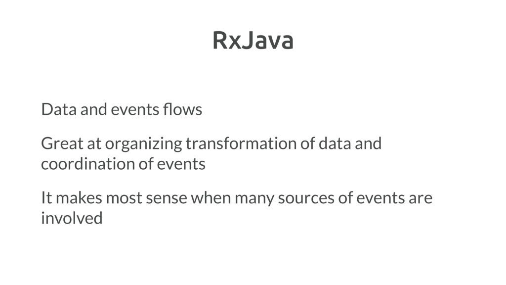 RxJava Data and events flows Great at organizing...