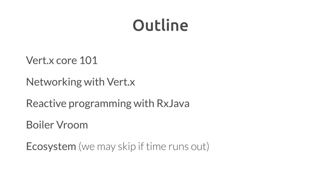 Outline Vert.x core 101 Networking with Vert.x ...