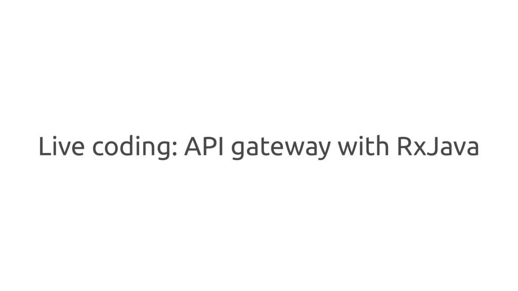 Live coding: API gateway with RxJava