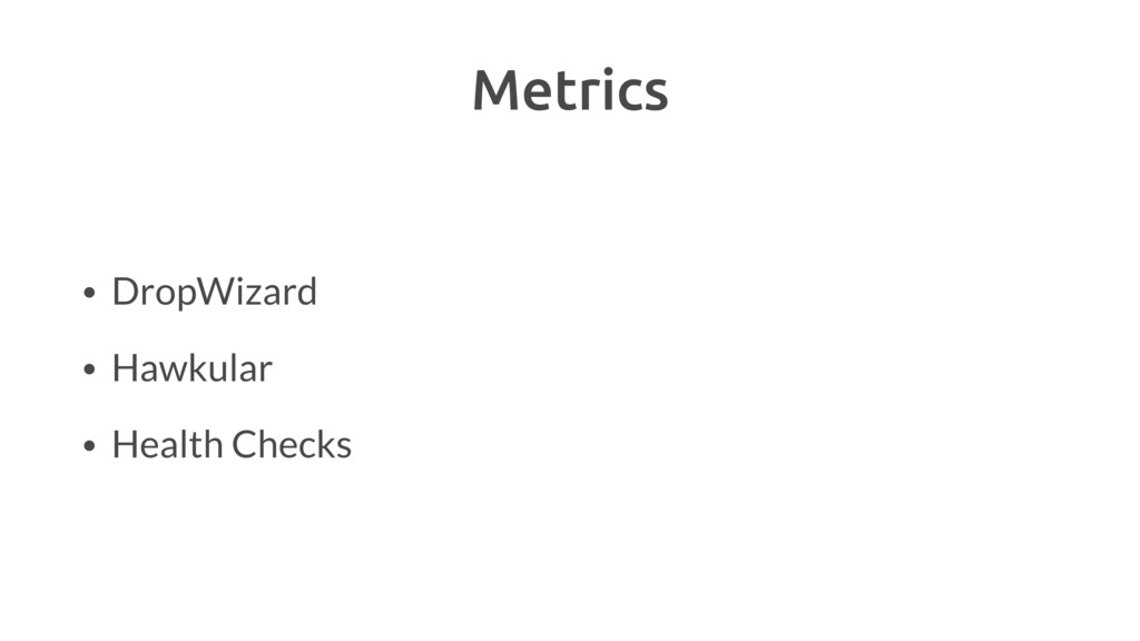 Metrics • DropWizard • Hawkular • Health Checks
