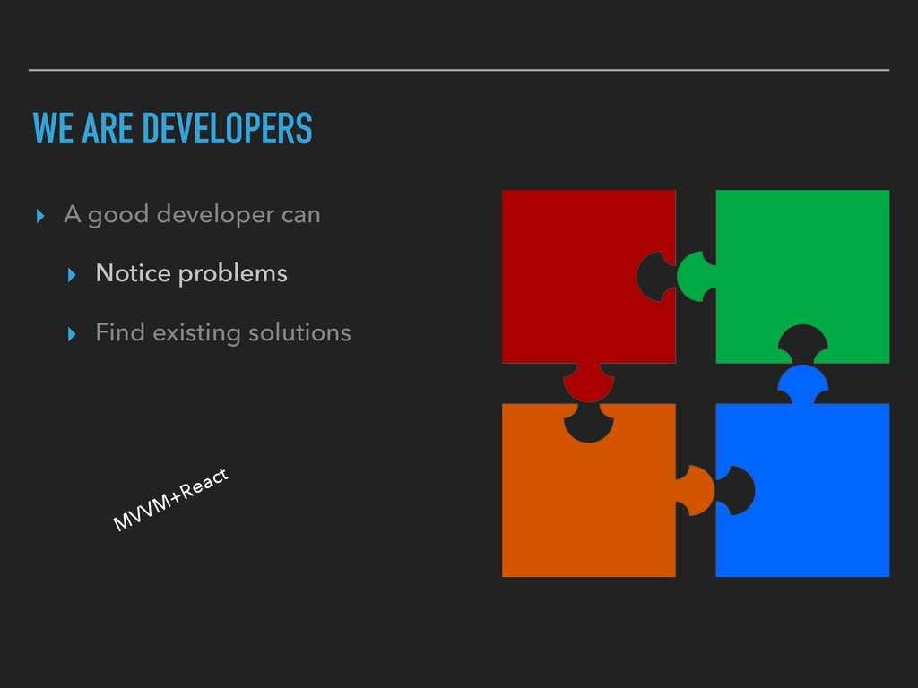 WE ARE DEVELOPERS ▸ A good developer can ▸ Noti...