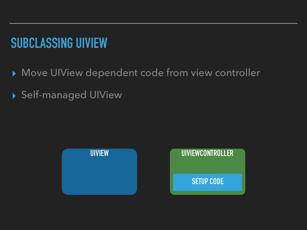 SUBCLASSING UIVIEW ▸ Move UIView dependent code...