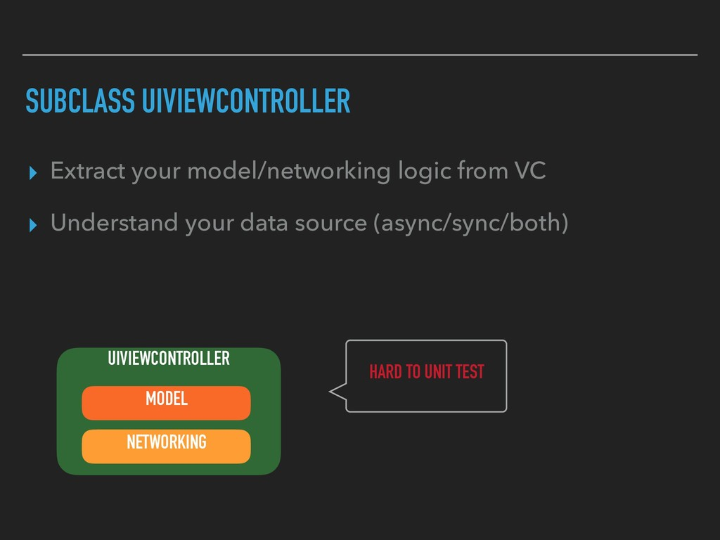 SUBCLASS UIVIEWCONTROLLER ▸ Extract your model/...