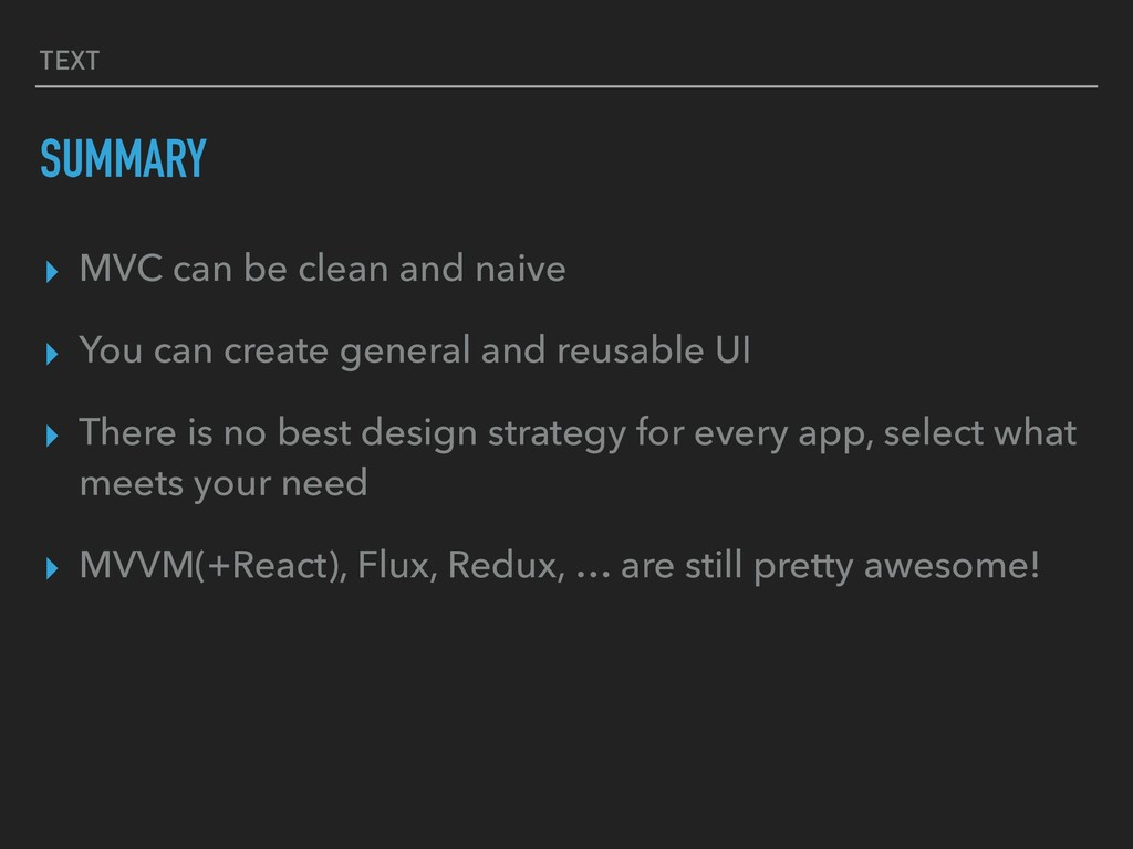 TEXT SUMMARY ▸ MVC can be clean and naive ▸ You...