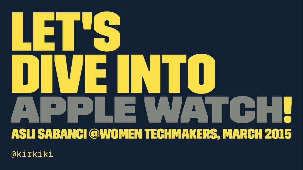 Let's Dive Into Apple Watch! Asli Sabanci @Wome...