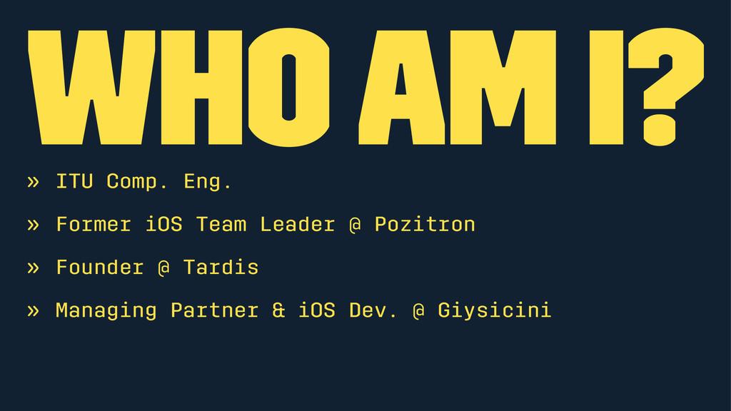 Who Am I? » ITU Comp. Eng. » Former iOS Team Le...