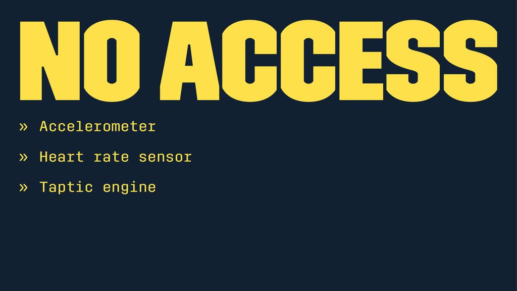 No access » Accelerometer » Heart rate sensor »...