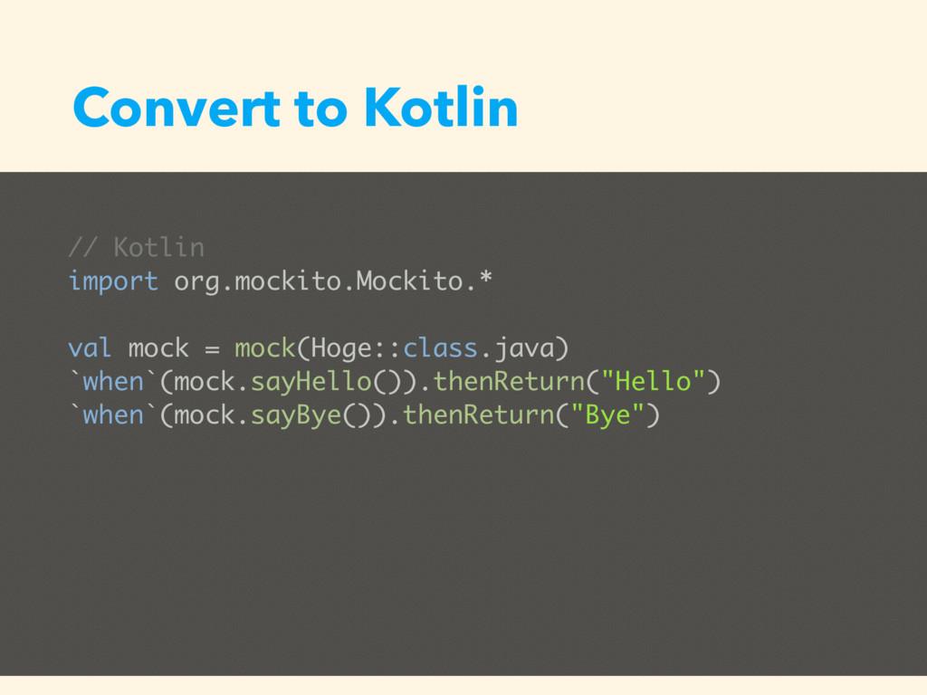 Convert to Kotlin // Kotlin import org.mockito....