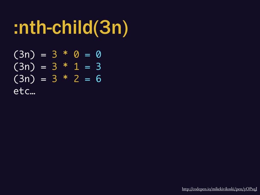 :nth-child(3n) (3n) = 3 * 0 = 0 (3n) = 3 * 1 = ...