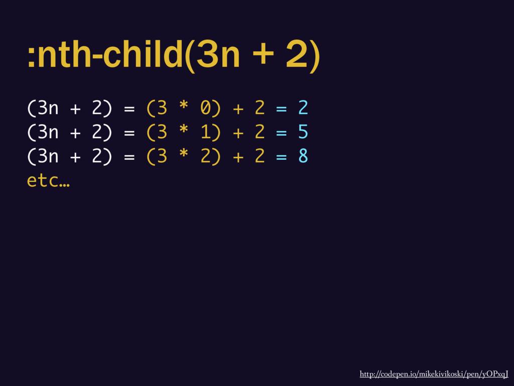 :nth-child(3n + 2) (3n + 2) = (3 * 0) + 2 = 2 (...