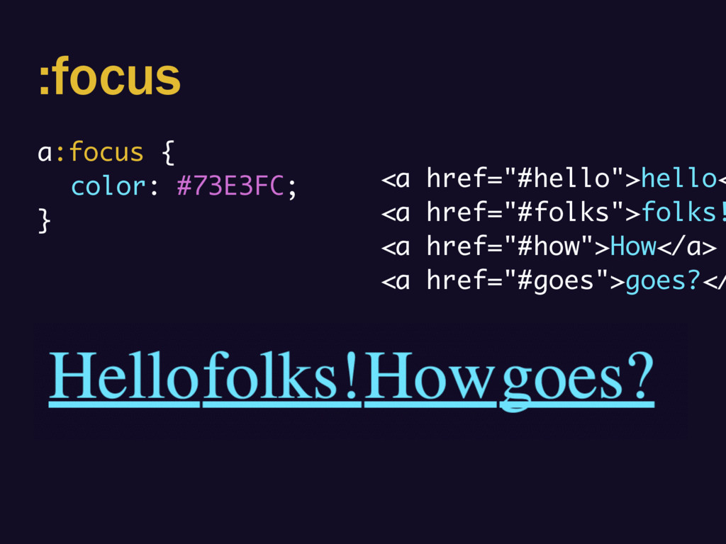 """:focus a:focus { color: #73E3FC; } <a href=""""#he..."""