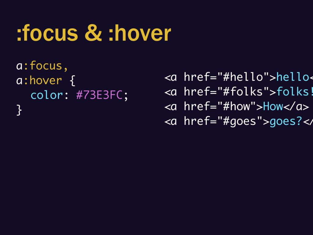 :focus & :hover a:focus, a:hover { color: #73E3...