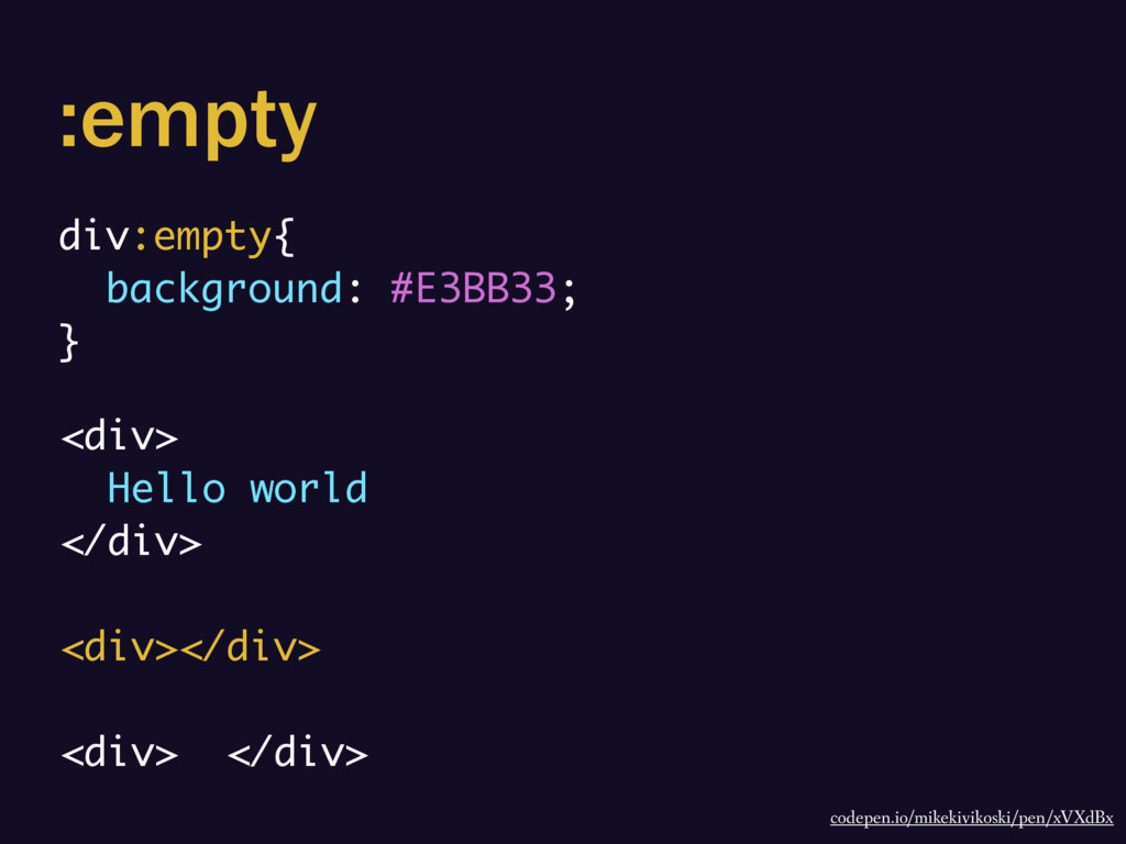 :empty div:empty{ background: #E3BB33; } <div> ...