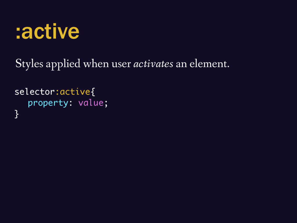 :active Styles applied when user activates an e...