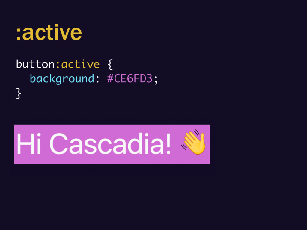:active button:active { background: #CE6FD3; }