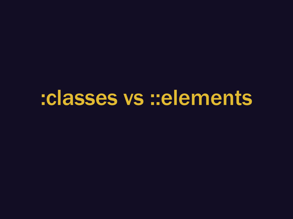 :classes vs ::elements