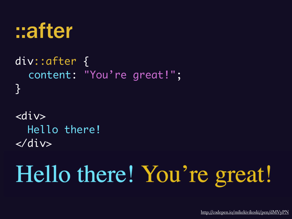 "::after div::after { content: ""You're great!""; ..."