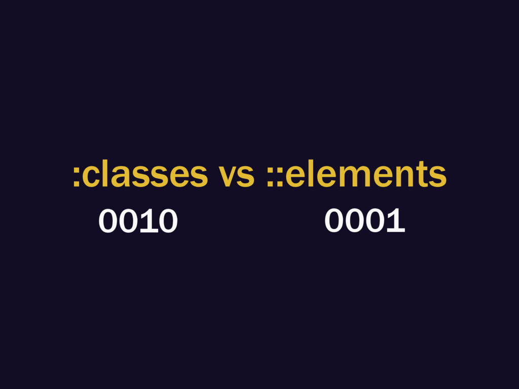 :classes vs ::elements 0010 0001