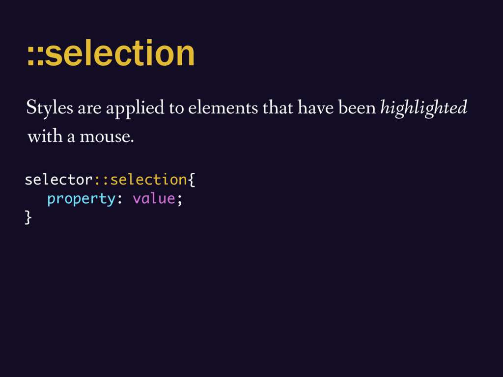 ::selection Styles are applied to elements that...