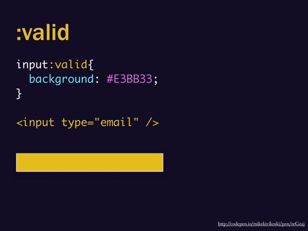 :valid input:valid{ background: #E3BB33; } <inp...