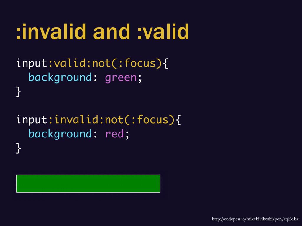 :invalid and :valid input:valid:not(:focus){ ba...