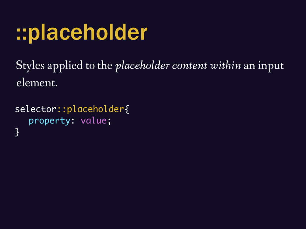 ::placeholder Styles applied to the placeholder...