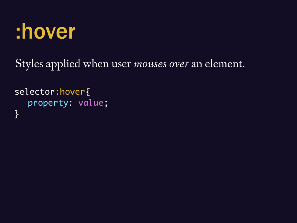 :hover Styles applied when user mouses over an ...