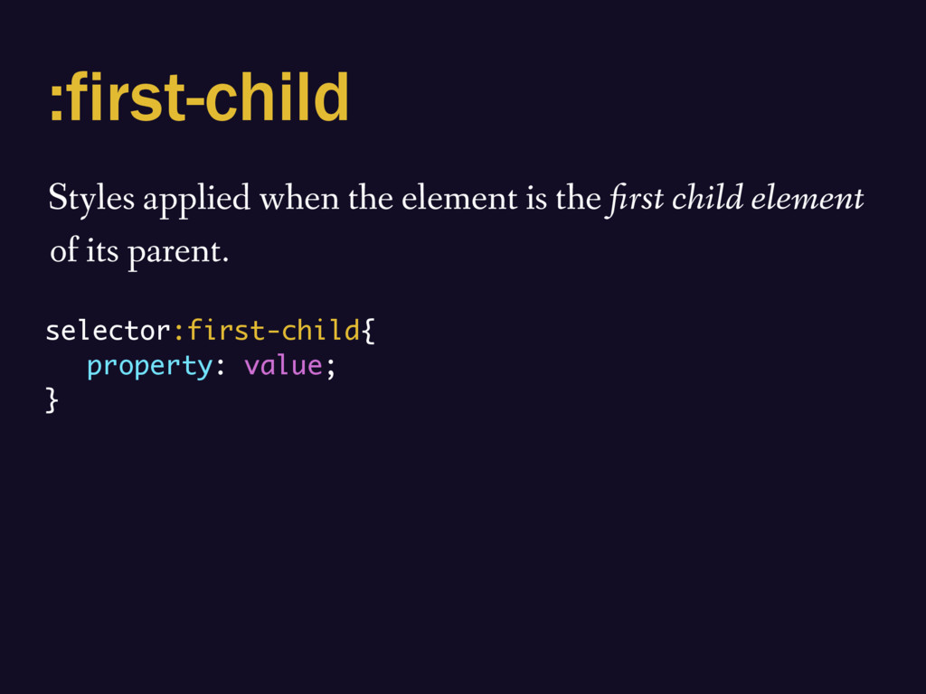 :first-child Styles applied when the element is...