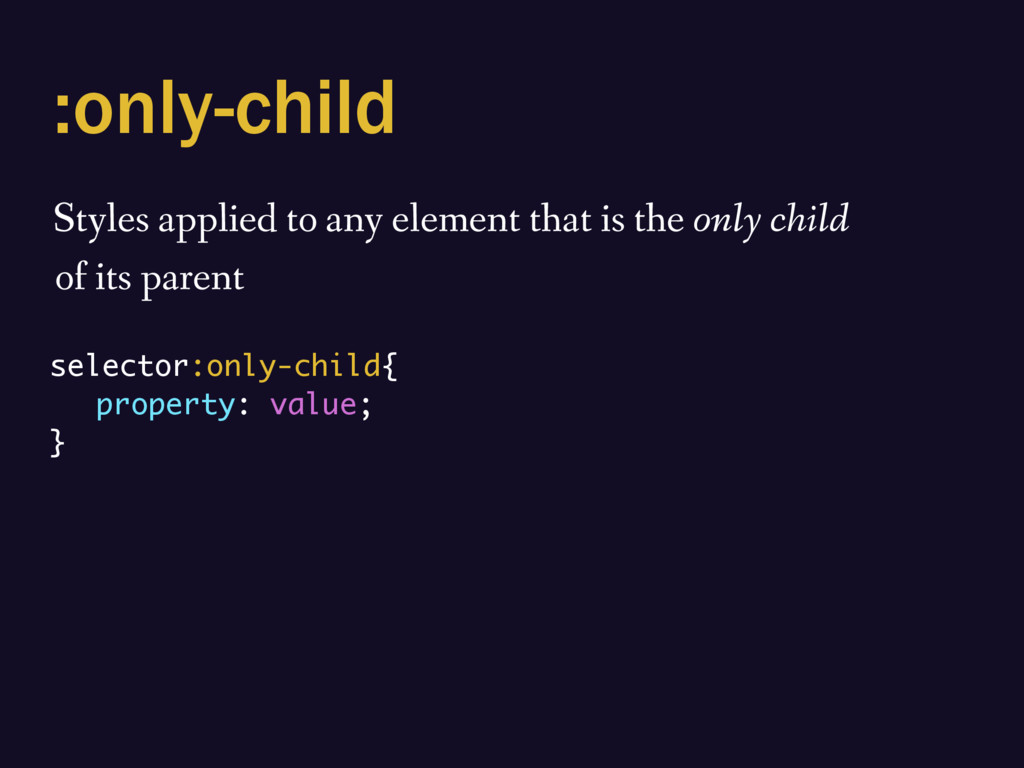 :only-child Styles applied to any element that ...