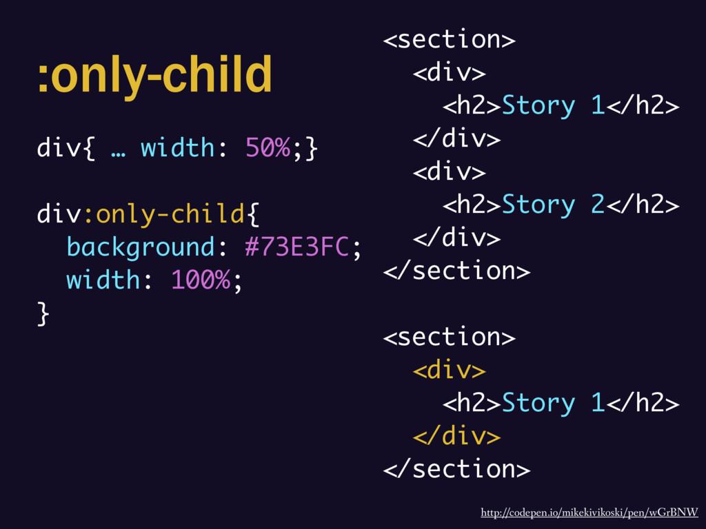 :only-child div{ … width: 50%;} div:only-child{...