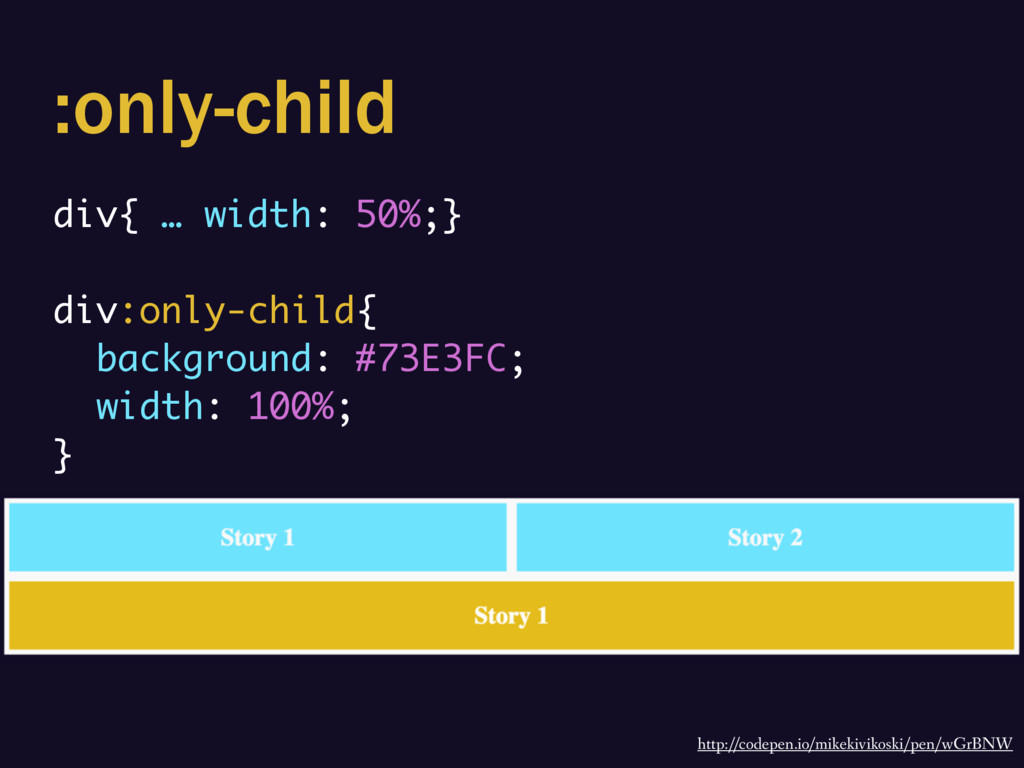 :only-child http://codepen.io/mikekivikoski/pen...