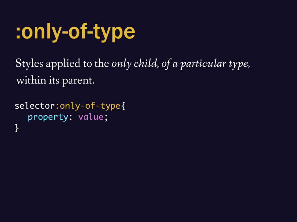 :only-of-type Styles applied to the only child,...
