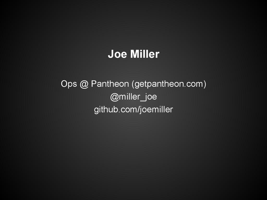 Joe Miller Ops @ Pantheon (getpantheon.com) @mi...