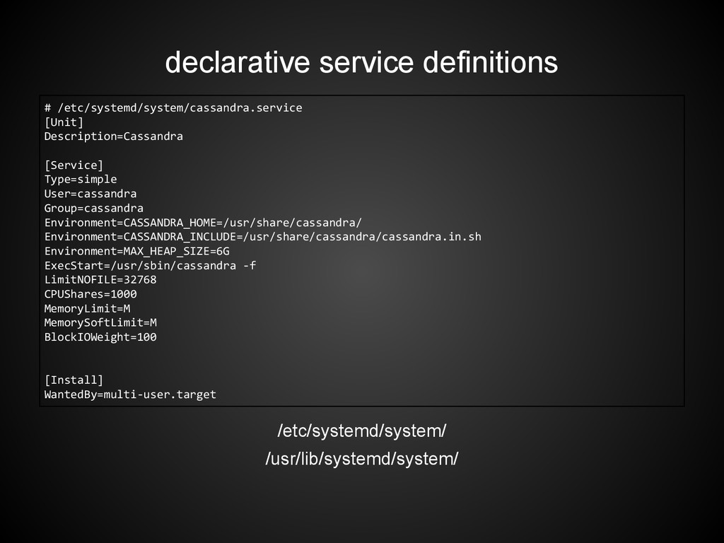 declarative service definitions # /etc/systemd/...