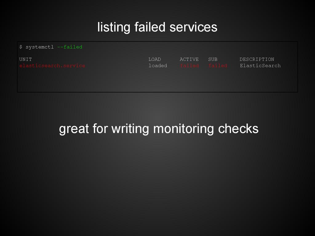 listing failed services $ systemctl --failed UN...
