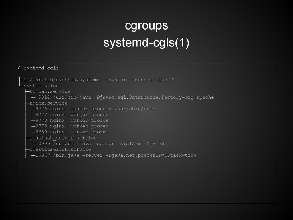 cgroups systemd-cgls(1) $ systemd-cgls ├─1 /usr...