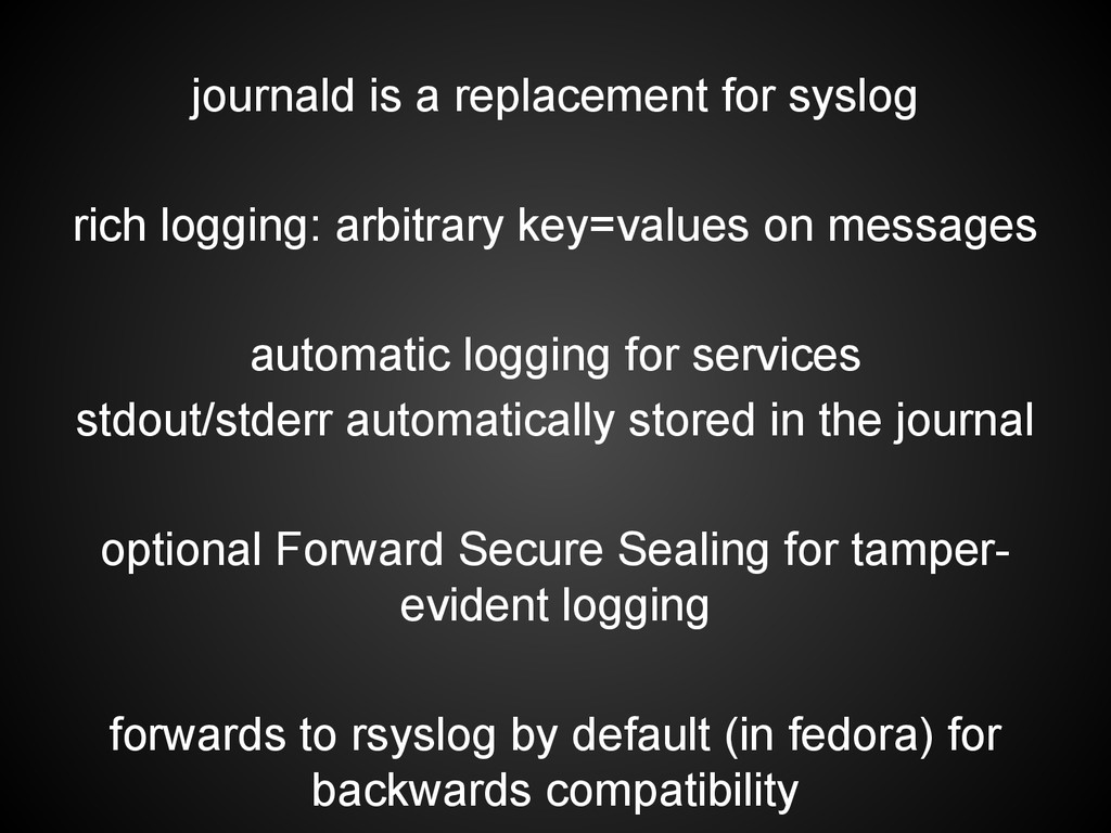 journald is a replacement for syslog rich loggi...